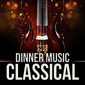 Play & Download Dinner Music: Classical by Various Artists | Napster