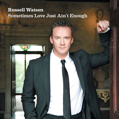 Sometimes Love Just Ain't Enough by Russell Watson