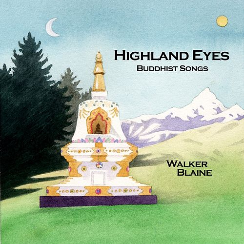 Highland Eyes - Buddhist Songs by Walker Blaine