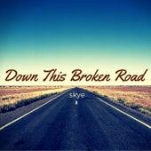 Down This Broken Road by Skye
