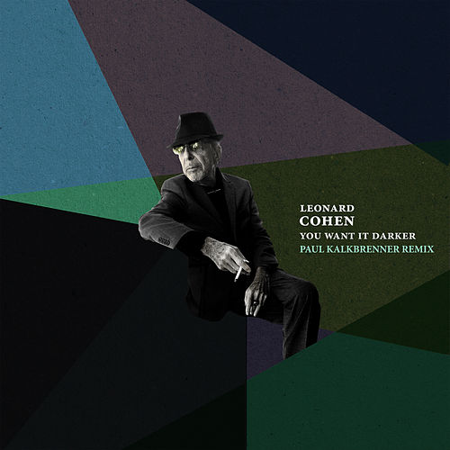 Play & Download You Want It Darker (Paul Kalkbrenner Remix) by Leonard Cohen | Napster