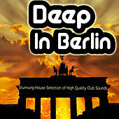 Play & Download Deep in Berlin - Stunnung House Selection of High Quality Club Sounds by Various Artists | Napster