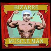 Play & Download Muscle Man by Bizarre | Napster