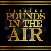 Play & Download Pounds in the Air (feat. Live Sosa) by Finesse | Napster