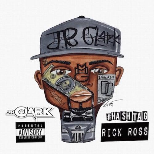 Hashtag Rick Ross by J.R. Clark