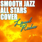 Play & Download Smooth Jazz All Stars Cover Lionel Richie by Smooth Jazz Allstars | Napster
