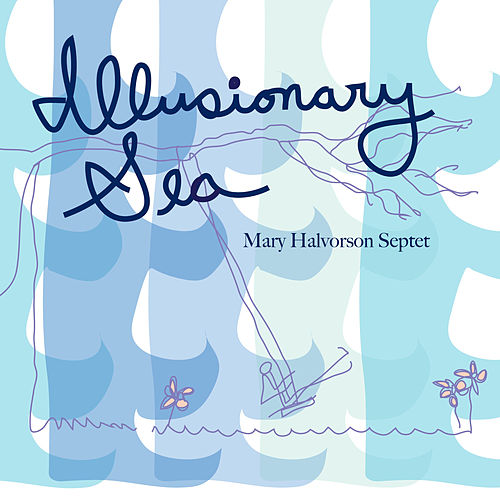 Play & Download Illusionary Sea by Mary Halvorson | Napster