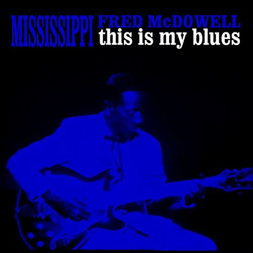 This Is My Blues by Mississippi Fred McDowell