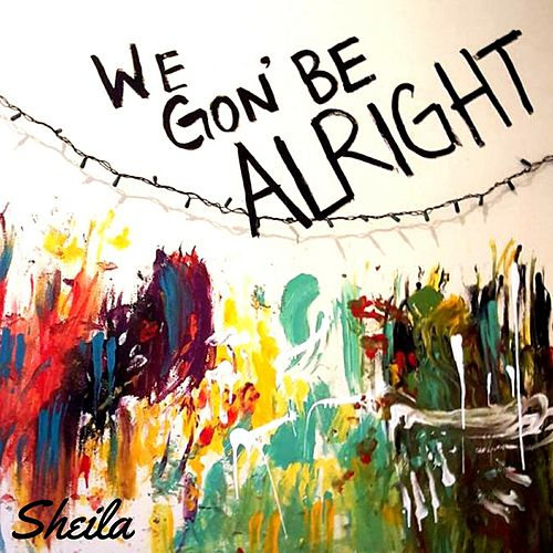 Play & Download We Gon' Be Alright by Sheila | Napster