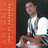 Play & Download Desesperado by Antonio Carrasco | Napster