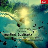 Play & Download Martinů: Špalíček, The Spectre's Bride, Romance of the Dandelions, The Primrose by Various Artists | Napster