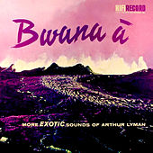 Play & Download Bwana A  by Arthur Lyman | Napster