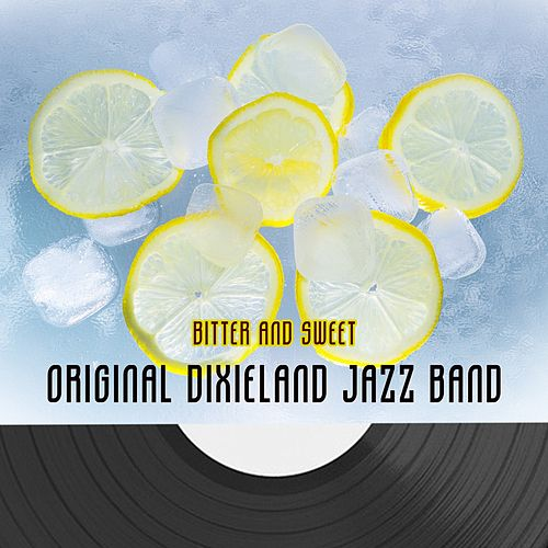 Play & Download Bitter And Sweet by Original Dixieland Jazz Band | Napster