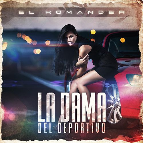 Play & Download La Dama del Deportivo by El Komander | Napster