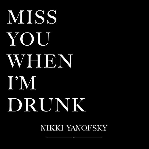 Play & Download Miss You When I'm Drunk by Nikki Yanofsky | Napster
