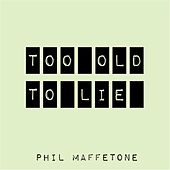 Play & Download Too Old to Lie by Phil Maffetone | Napster