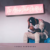 To All The Girls (Clean) by Verse Simmonds