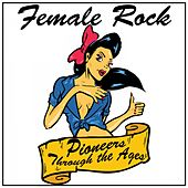 Female Rock: Pioneers Through the Ages by Various Artists