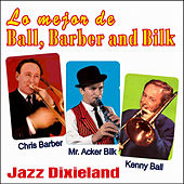 Lo Mejor de Ball, Barber And Bilk by Various Artists
