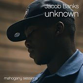 Play & Download Unknown (Mahogany Session) by Jacob Banks | Napster