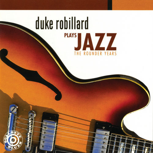 Play & Download Duke Robillard Plays Jazz: The Rounder Years by Duke Robillard | Napster