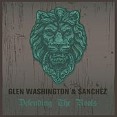 Play & Download Glen Washington & Sanchez Defending the Roots by Various Artists | Napster