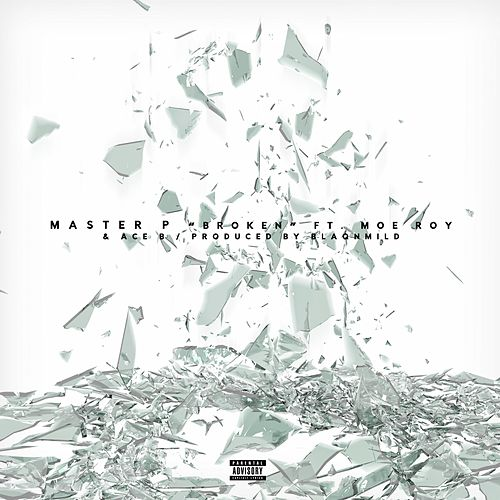 Play & Download Broken (feat. Moe Roy & Ace B) by Master P | Napster