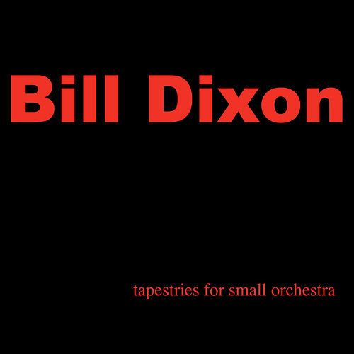 Play & Download Tapestries for Small Orchestra by Bill Dixon | Napster