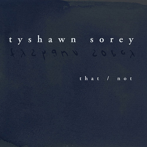 Play & Download That / Not by Tyshawn Sorey | Napster