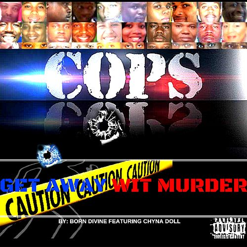 Cops Get Away wit Murder (feat. Chyna Doll) by Born Divine