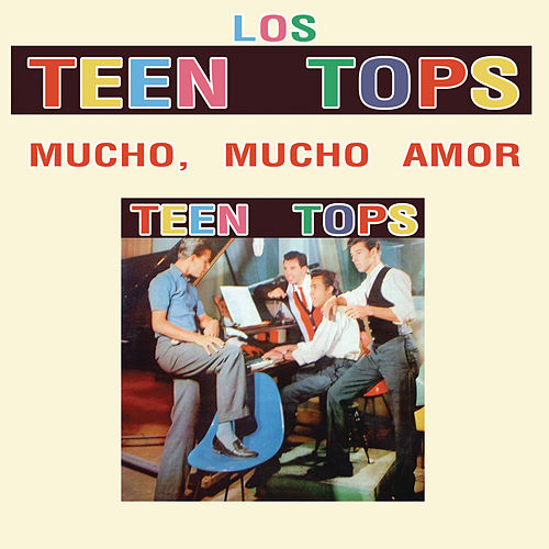 Play & Download Los Teen Tops (Mucho, Mucho Amor) by Los Teen Tops | Napster