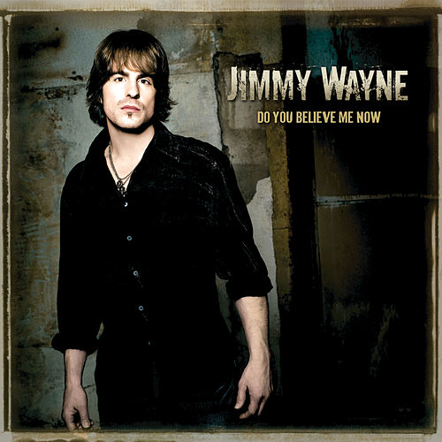 Play & Download Do You Believe Me Now by Jimmy Wayne | Napster