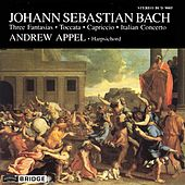 Play & Download BACH, J.S.: Three Fantasias / Toccata / Capriccio / Italian Concerto by Andrew Appel | Napster