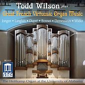 Organ Recital: Wilson, Todd - JONGEN, J. / LANGLAIS, J. / DUPRE, M. / BONNET, J. / DEMESSIEUX, J. / WIDOR, C. (Great French Virtuosic Organ Music) by Todd Wilson
