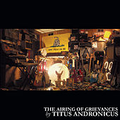 Play & Download The Airing of Grievances by Titus Andronicus | Napster