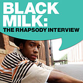Play & Download Black Milk: The Rhapsody Interview by Black Milk | Napster