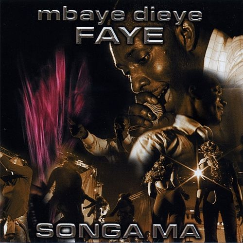 Play & Download Songa Ma by Mbaye Dieye Faye | Napster
