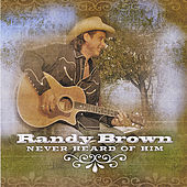 Never Heard of Him by Randy Brown