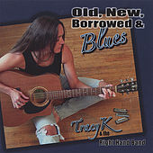 Play & Download Old, New, Borrowed & Blues by Tracy K | Napster