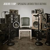 Speaking Louder Than Before by Jeremy Camp