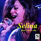 Don't Know Why by Selina