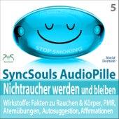 Play & Download Nichtraucher werden und bleiben - SyncSouls AudioPille - Wirkstoffe: Fakten, Atemübungen, Autosugges by Torsten Abrolat | Napster