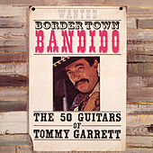 Play & Download Bordertown Bandido by 50 Guitars Of Tommy Garrett | Napster