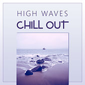 Play & Download High Waves Chill Out – Deep Chill Out Vibes, Blue Lagoon, Lost in the Sea, Balearic Waves, Ocean Dreams, Calm Ocean, Blue Wave by Chillout Lounge | Napster