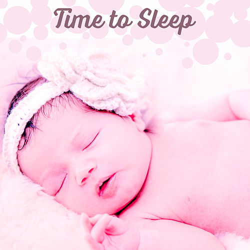 Time to Sleep – Songs at Goodnight, Soothing Melodies to Sleep, Classical Music for Bed, Calm Toddlers by Favourite Baby Sleep Time