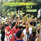 Play & Download Dancehall to the Core, Vol. 1 by Various Artists | Napster