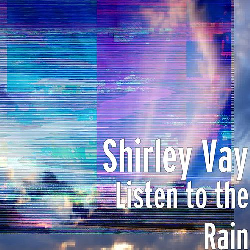 Play & Download Listen to the Rain by Shirley Vay | Napster