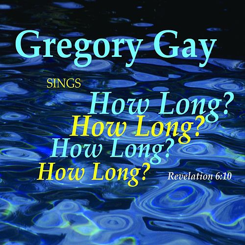 How Long? by Gregory Gay
