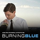 Play & Download Burning Blue (Music from the Original Motion Picture) by Various Artists | Napster
