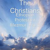 Play & Download Ethiopian Protestant Mezmur, Vol. 6 by The Christians | Napster